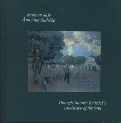 Krajinou duše Antonína Hudečka / Through Antonín Hudeček's Landscape of the Soul