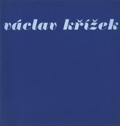 Václav Křížek: Obrazy, kresby, grafika 1943 - 1980