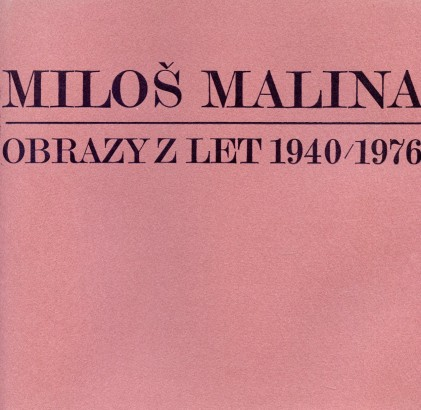 Miloš Malina: Obrazy z let 1940 / 1976
