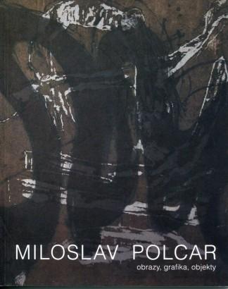 Miloslav Polcar: Obrazy, grafika, objekty