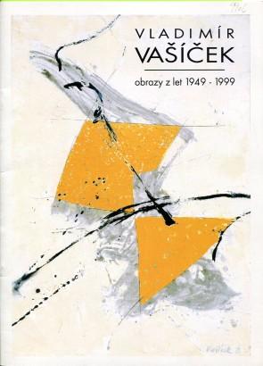 Vladimír Vašíček: Obrazy z let 1949 - 1999