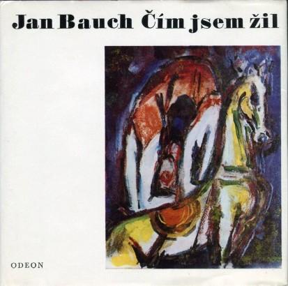 Bauch, Jan - Čím jsem žil