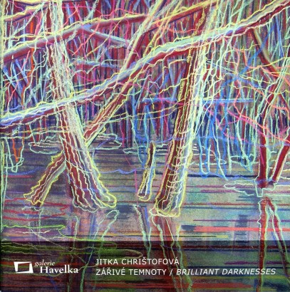 Jitka Chrištofová: Zářivé temnoty / Brilliant Darknesses