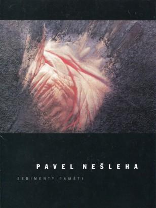 Pavel Nešleha: Sedimenty paměti