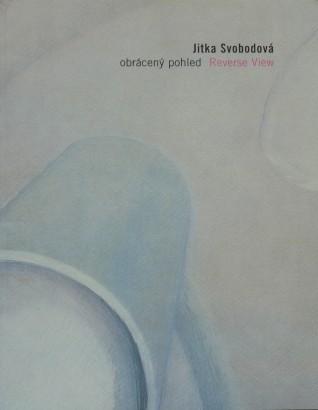 Jitka Svobodová: Obrácený pohled / Reverse View