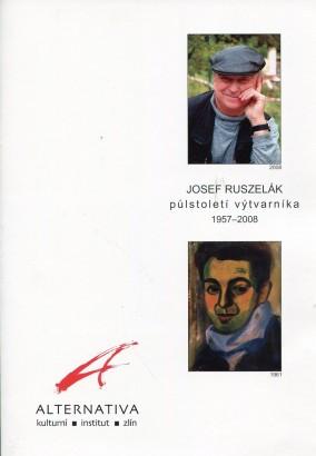 Josef Ruszelák: Půlstoletí výtvarníka 1957 - 2008
