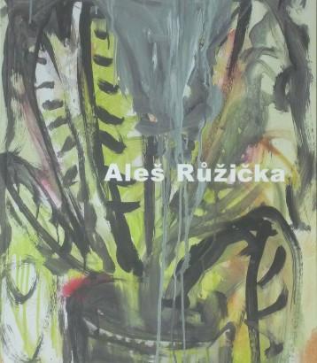 Aleš Růžička: Obrazy / Paintings 1997 - 2007