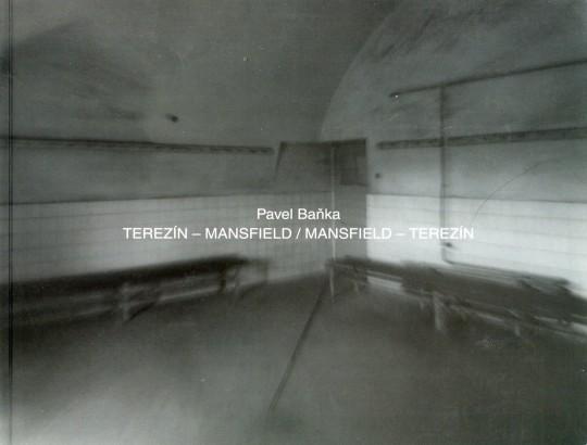 Pavel Baňka: Terezín - Mansfield / Mansfield - Terezín