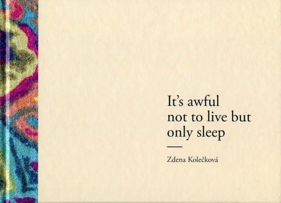 Zdena Kolečková: Hrůza z toho, že se nežije - spí / It's awful not to live but only sleep