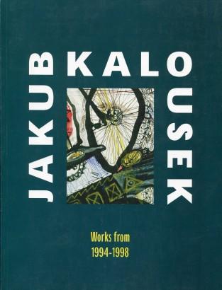 Jakub Kalousek: Works from 1994 - 1998