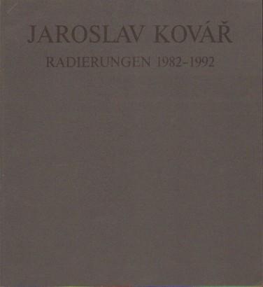 Jaroslav Kovář: Radierungen 1982 - 1992