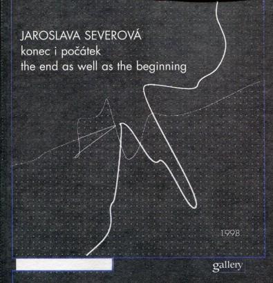 Jaroslava Severová: Konec i počátek / the end as well as the beginning