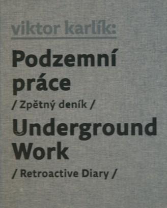 Karlík, Viktor - Podzemní práce / Underground Work
