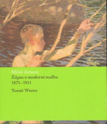 Winter, Tomáš - Miloš Jiránek: Zápas o moderní malbu 1875-1911