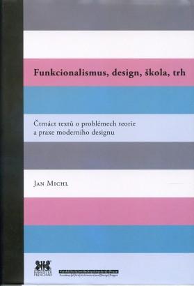Michl, Jan - Funkcionalismus, design, škola, trh