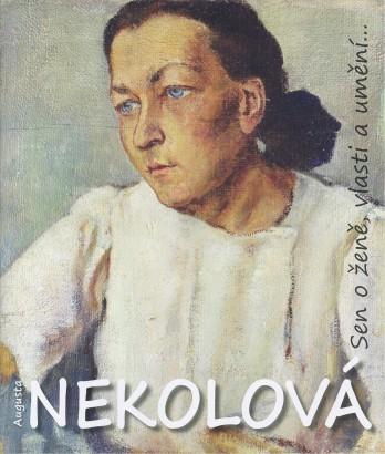 Augusta Nekolová: Sen o ženě, vlasti a umění
